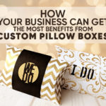 How Your Business Can Get the Most Benefits from Custom Pillow Boxes
