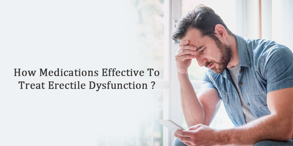 How Medications Effective To Treat Erectile Dysfunction