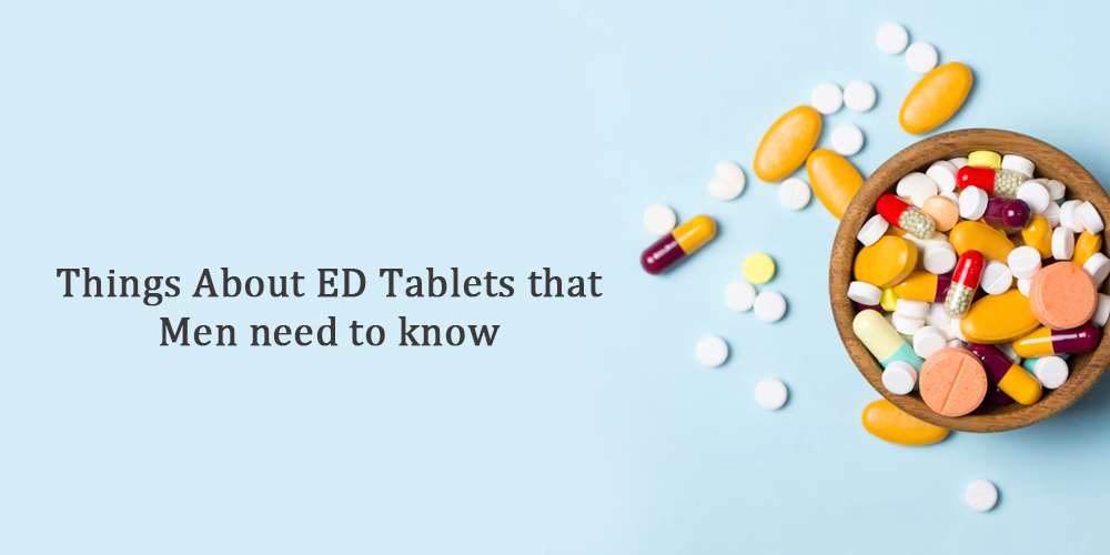 Things About ED Tablets that men need to know