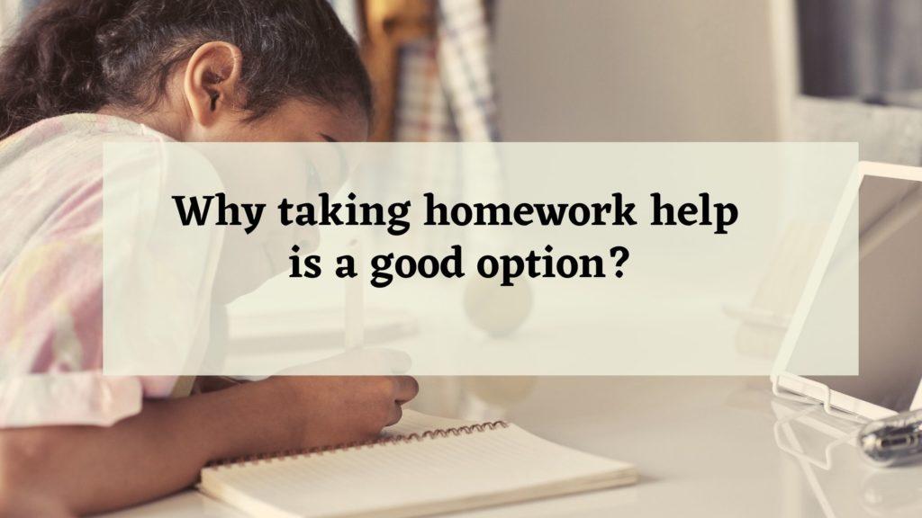 Why taking homework help is a good option