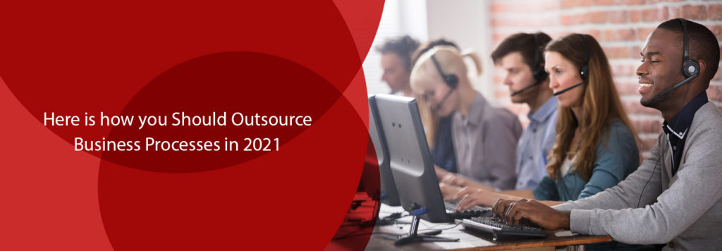 Here is how you Should Outsource Business Processes in 2021